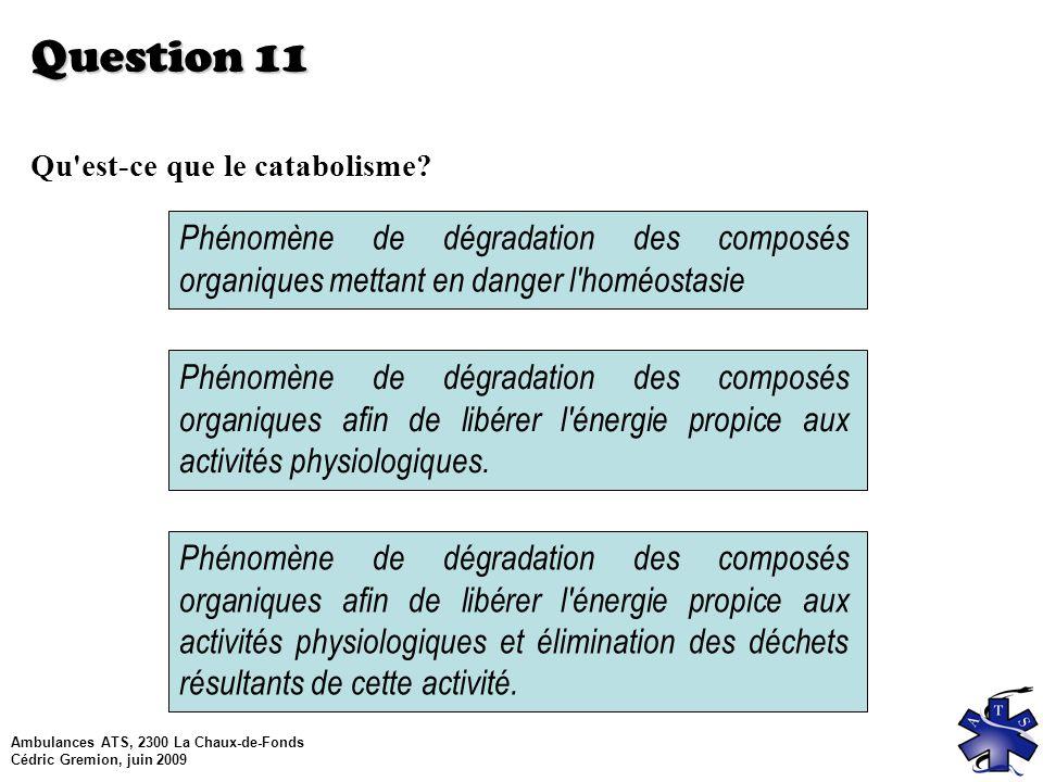 Question 11 Qu est-ce que le catabolisme Phénomène de dégradation des composés organiques mettant en danger l homéostasie.