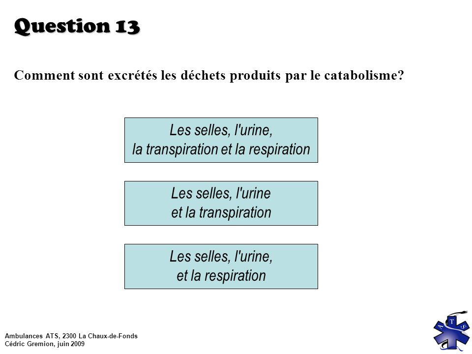 Question 13 Les selles, l urine, la transpiration et la respiration
