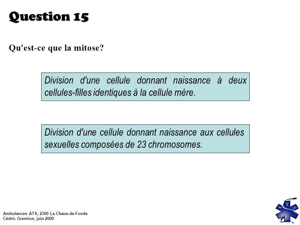Question 15 Qu est-ce que la mitose Division d une cellule donnant naissance à deux cellules-filles identiques à la cellule mère.