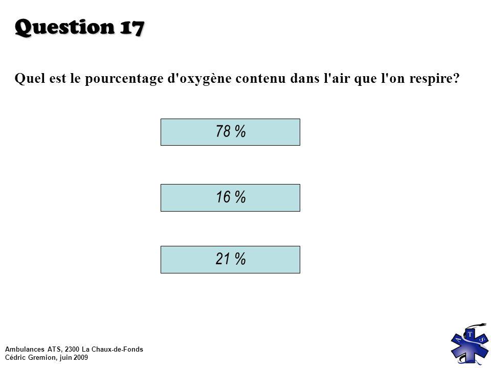 Question 17 Quel est le pourcentage d oxygène contenu dans l air que l on respire 78 % 16 % 21 %