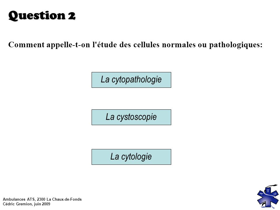 Question 2 La cytopathologie La cystoscopie La cytologie