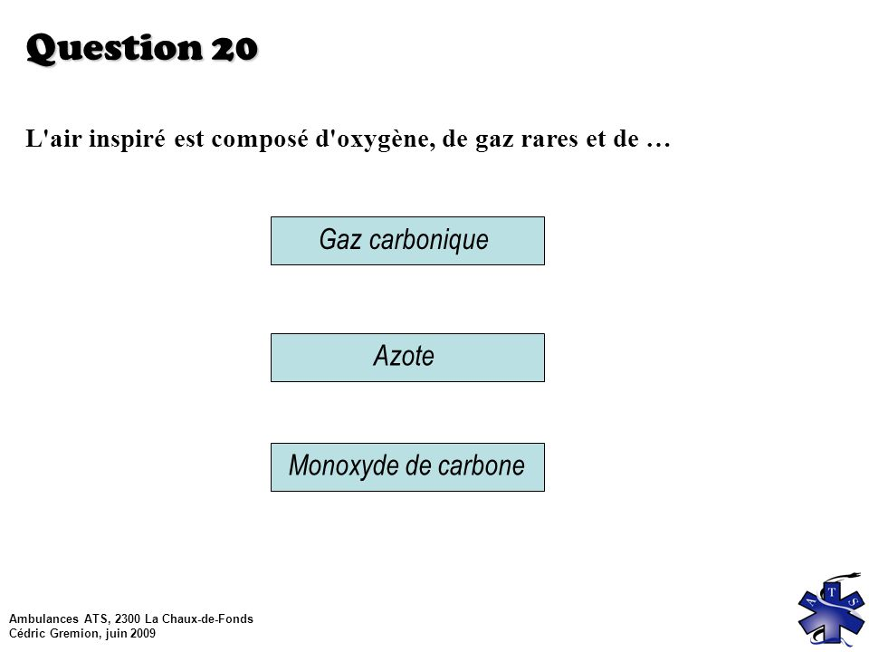Question 20 Gaz carbonique Azote Monoxyde de carbone