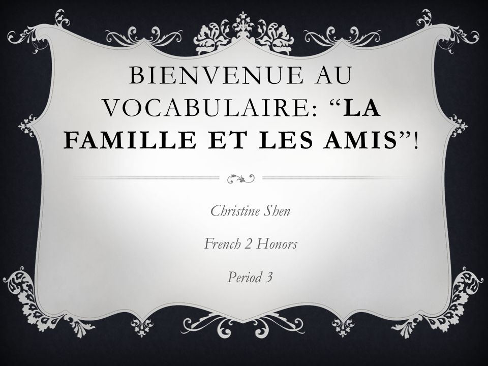 Bienvenue au vocabulaire: La famille et les amis !