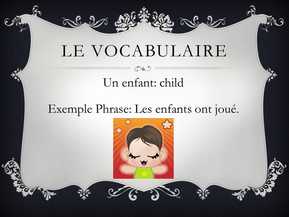 Un enfant: child Exemple Phrase: Les enfants ont joué.