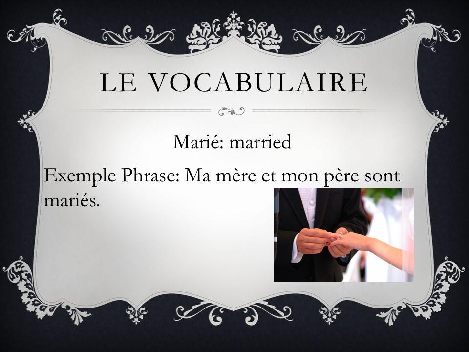Marié: married Exemple Phrase: Ma mère et mon père sont mariés.