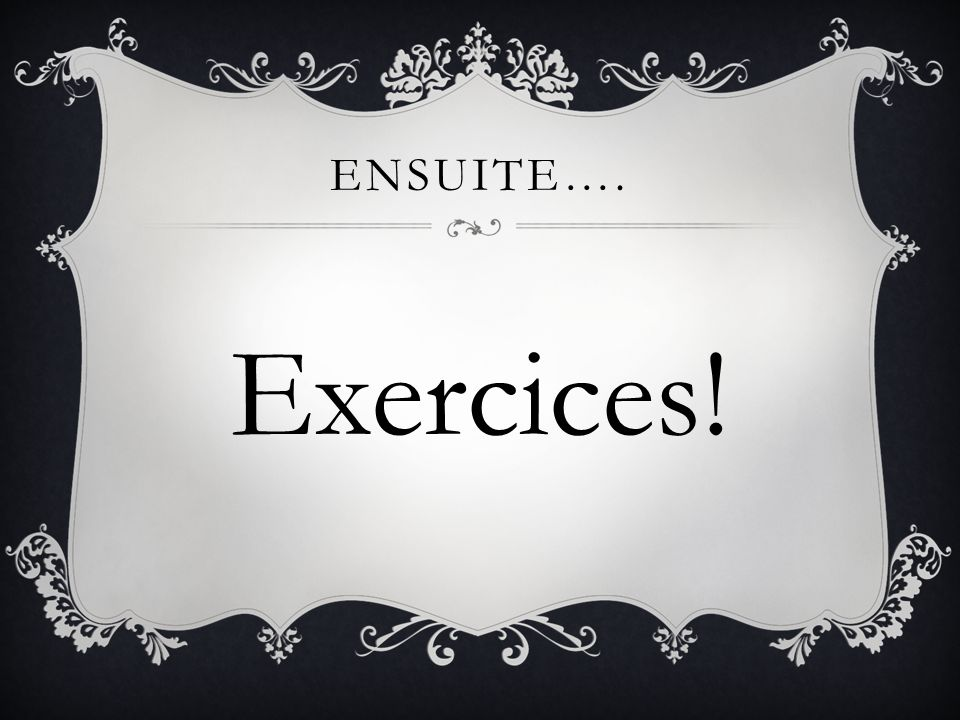 Ensuite…. Exercices!