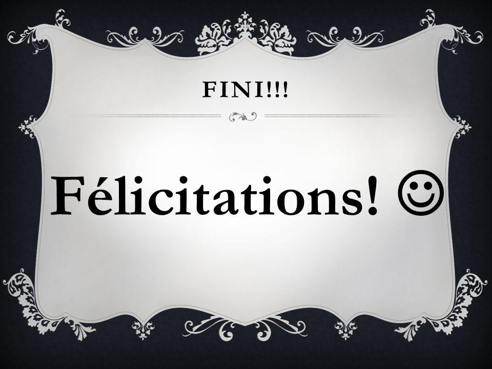 FINI!!! Félicitations! 