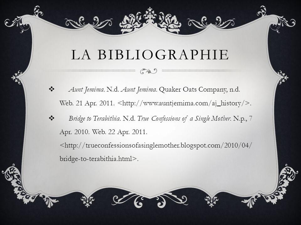 La bibliographie Aunt Jemima. N.d. Aunt Jemima. Quaker Oats Company, n.d. Web. 21 Apr. 2011. <http://www.auntjemima.com/aj_history/>.