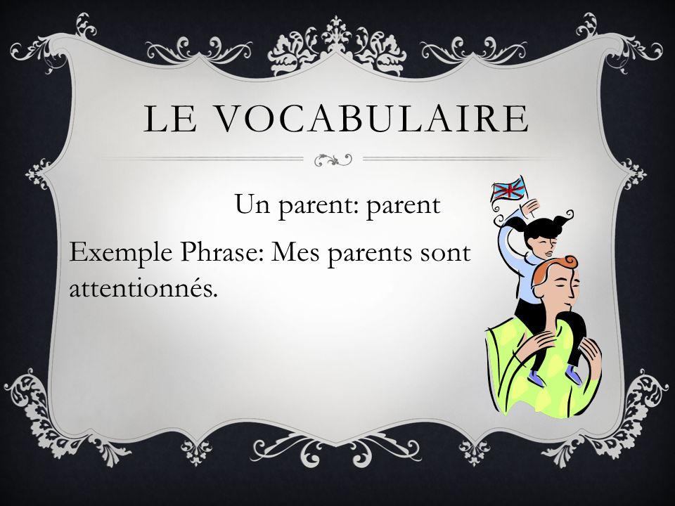 Un parent: parent Exemple Phrase: Mes parents sont attentionnés.