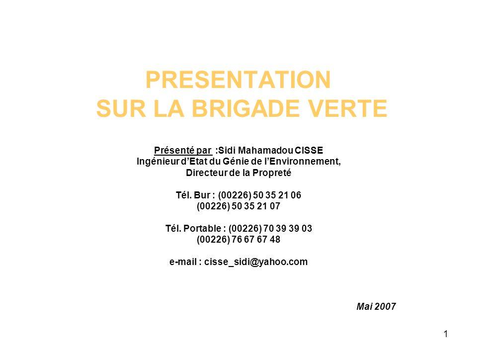 PRESENTATION SUR LA BRIGADE VERTE Présenté par :Sidi Mahamadou CISSE Ingénieur d'Etat du Génie de l'Environnement, Directeur de la Propreté Tél.