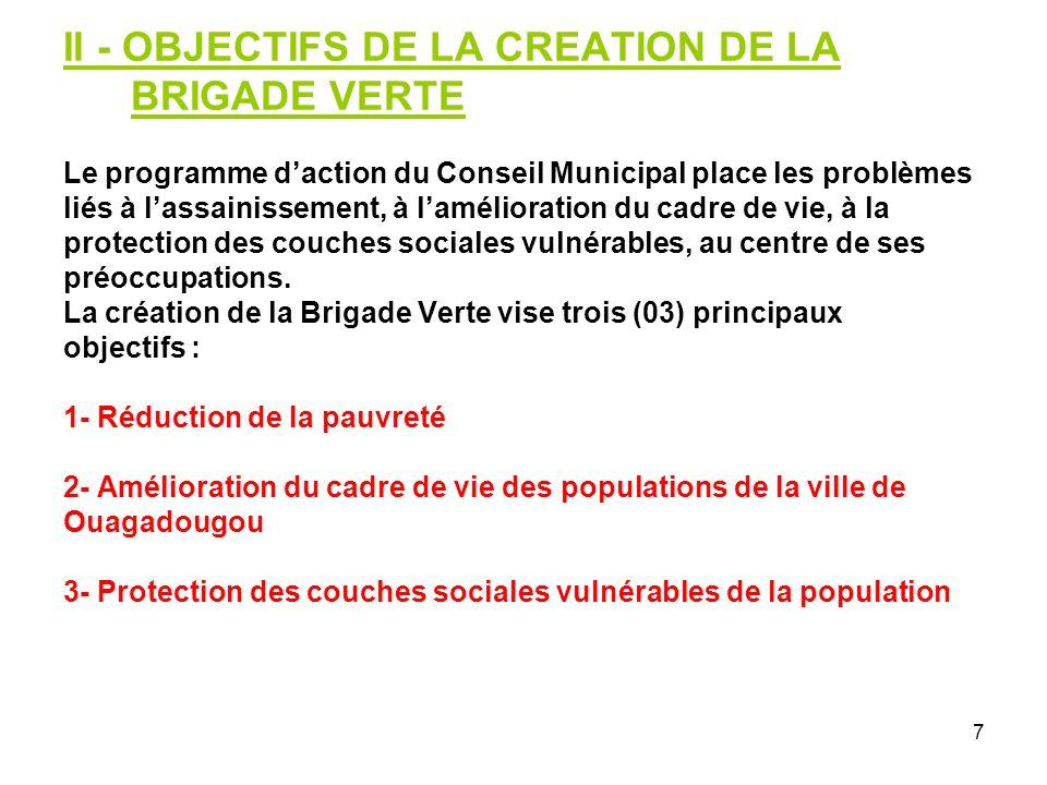II - OBJECTIFS DE LA CREATION DE LA BRIGADE VERTE Le programme d'action du Conseil Municipal place les problèmes liés à l'assainissement, à l'amélioration du cadre de vie, à la protection des couches sociales vulnérables, au centre de ses préoccupations.