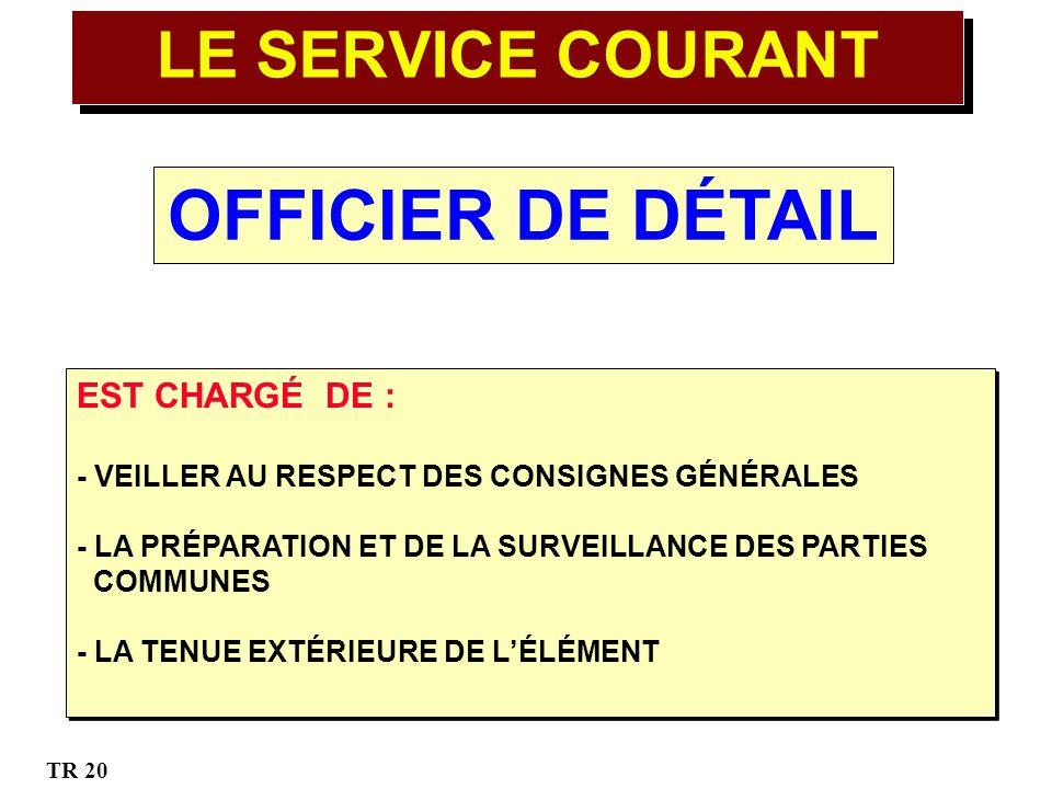 OFFICIER DE DÉTAIL LE SERVICE COURANT EST CHARGÉ DE :