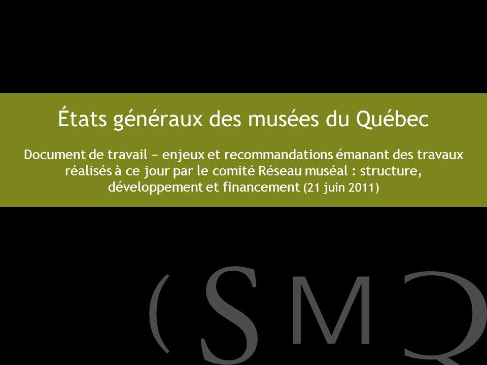 États généraux des musées du Québec Document de travail − enjeux et recommandations émanant des travaux réalisés à ce jour par le comité Réseau muséal : structure, développement et financement (21 juin 2011)