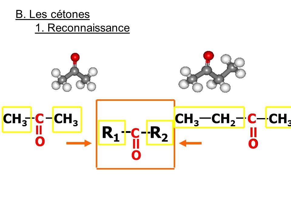 R1 R2 = = = = = CH3 C C CH3 CH3 CH2 C C CH3 C O O O O O B. Les cétones