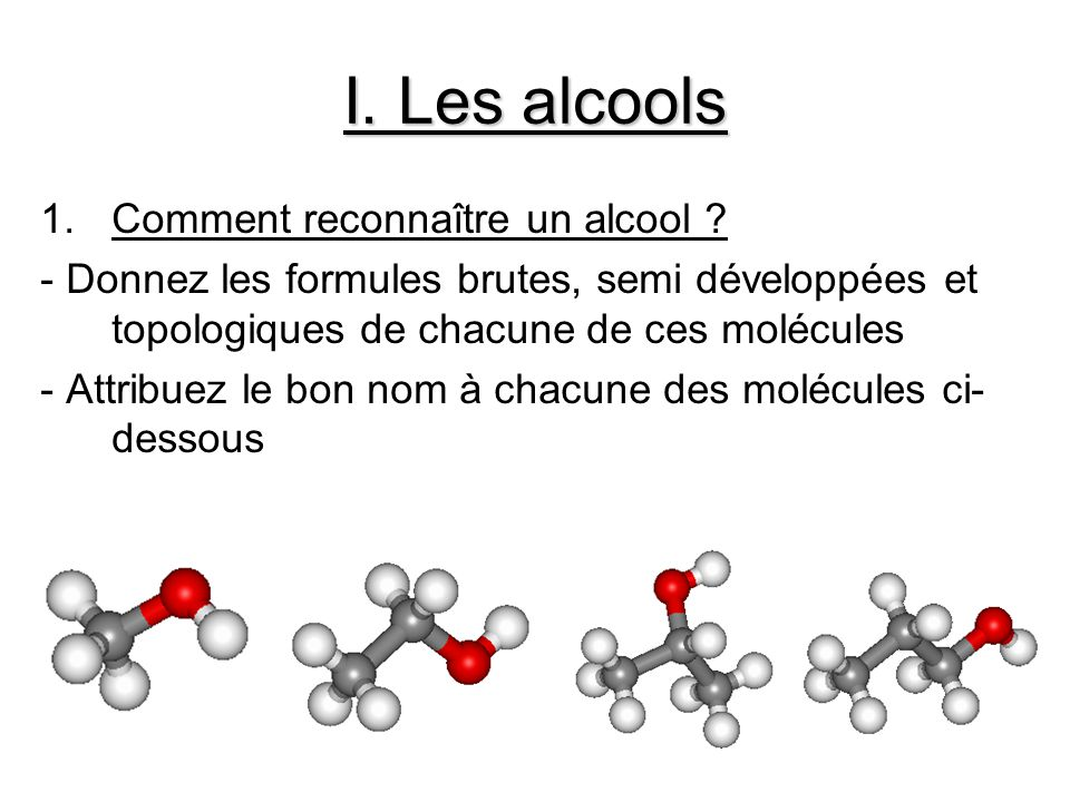I. Les alcools Comment reconnaître un alcool