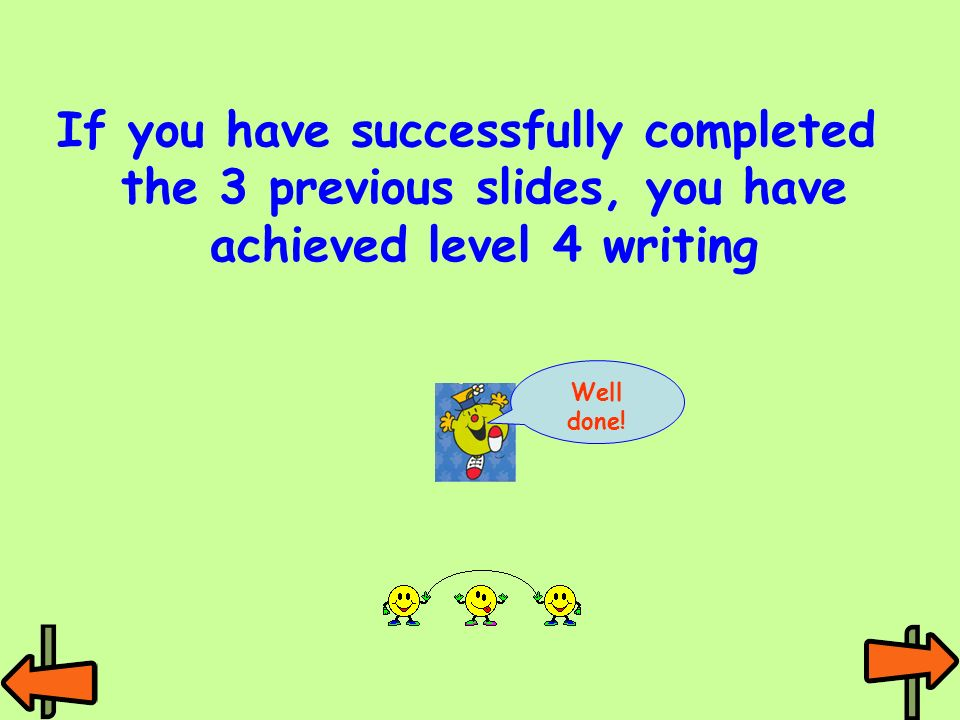 If you have successfully completed the 3 previous slides, you have achieved level 4 writing