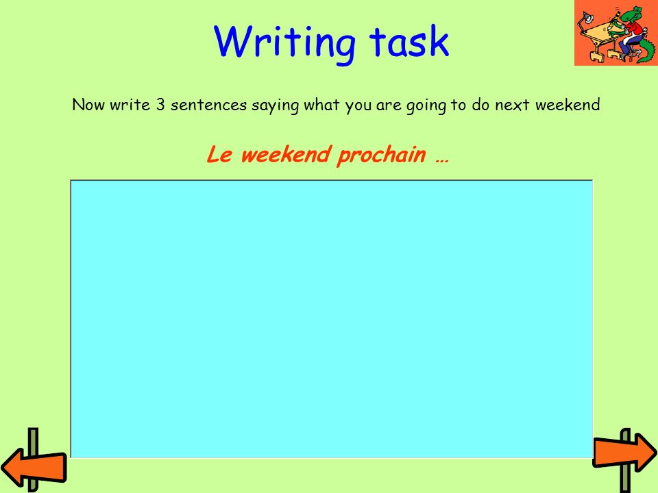 Now write 3 sentences saying what you are going to do next weekend