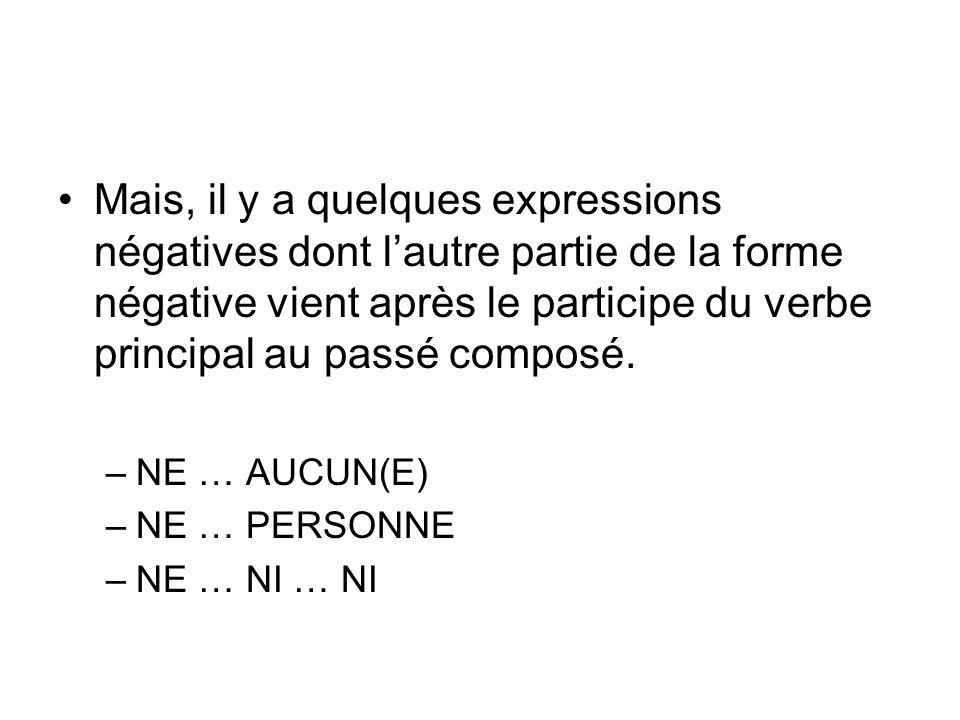 Mais, il y a quelques expressions négatives dont l'autre partie de la forme négative vient après le participe du verbe principal au passé composé.