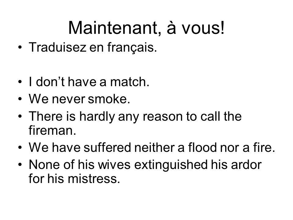 Maintenant, à vous! Traduisez en français. I don't have a match.
