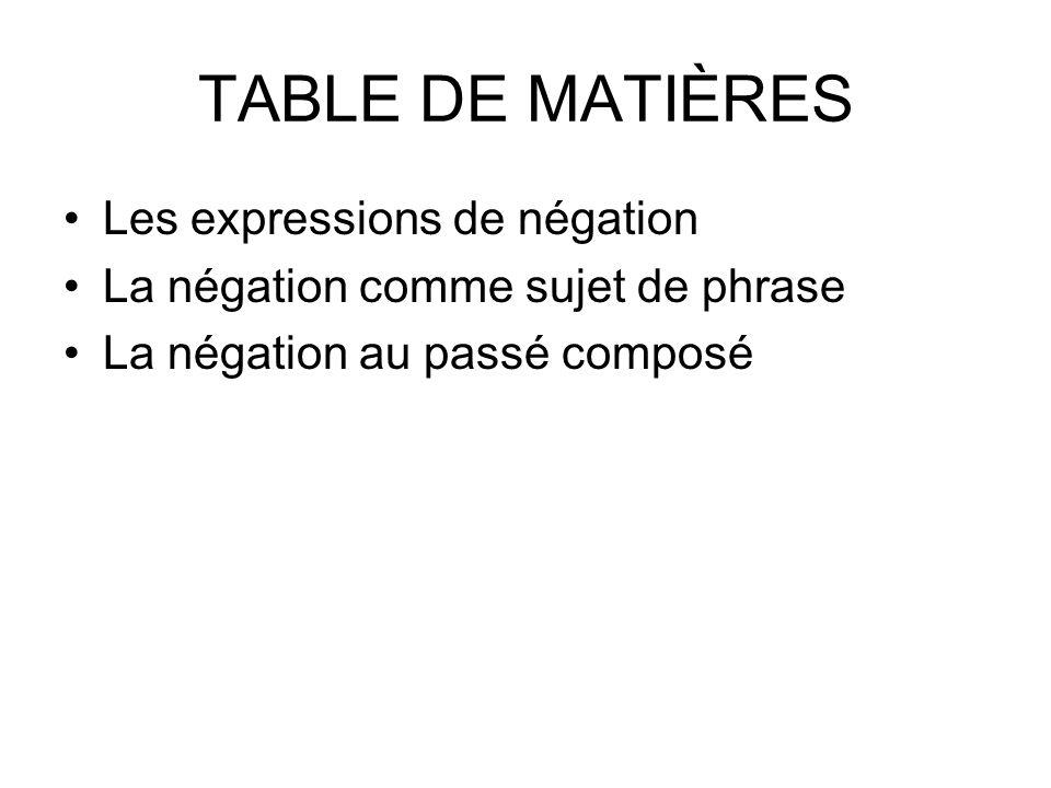 TABLE DE MATIÈRES Les expressions de négation