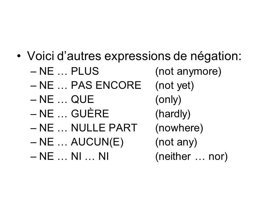 Voici d'autres expressions de négation: