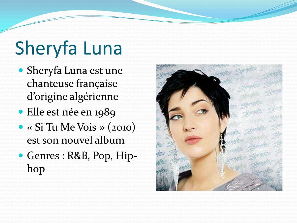 Sheryfa Luna Sheryfa Luna est une chanteuse française d'origine algérienne. Elle est née en 1989. « Si Tu Me Vois » (2010) est son nouvel album.
