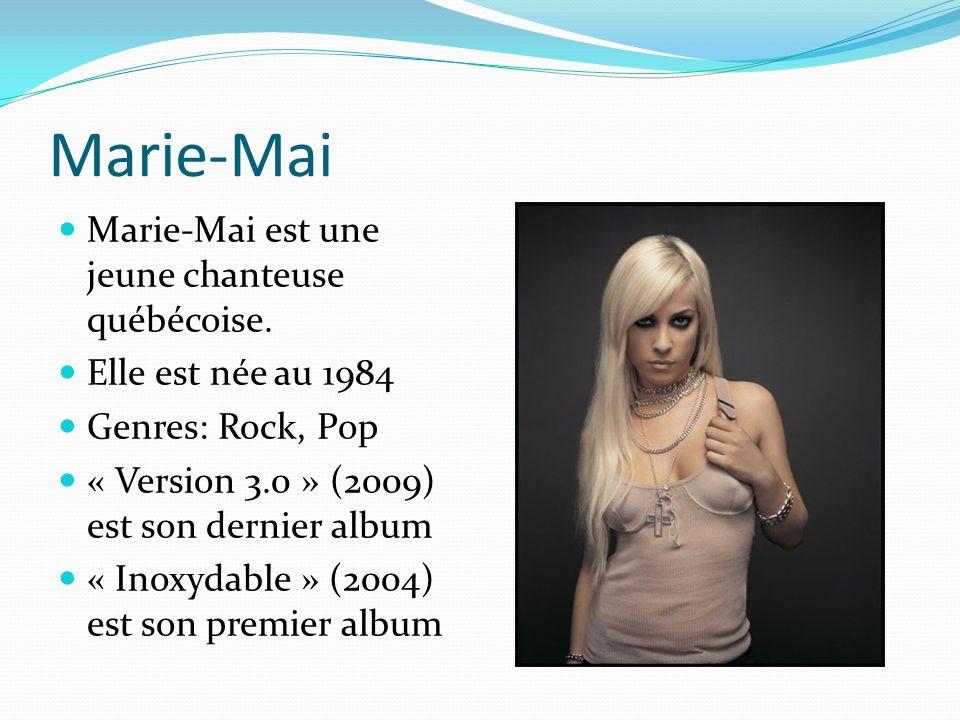Marie-Mai Marie-Mai est une jeune chanteuse québécoise.