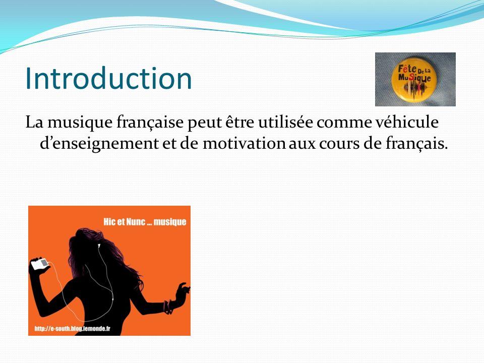 Introduction La musique française peut être utilisée comme véhicule d'enseignement et de motivation aux cours de français.