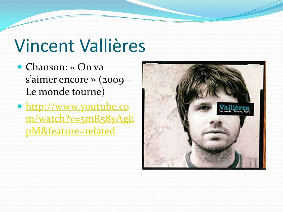 Vincent Vallières Chanson: « On va s'aimer encore » (2009 – Le monde tourne) http://www.youtube.com/watch v=5mR58yAgEpM&feature=related.