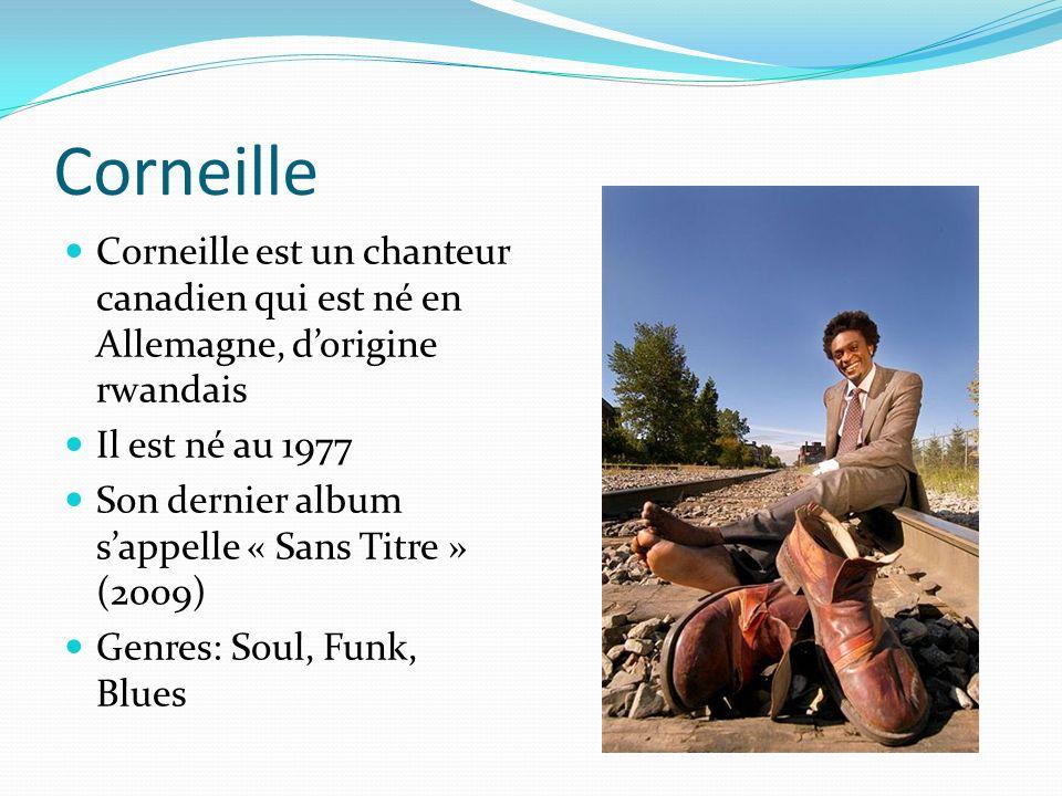 Corneille Corneille est un chanteur canadien qui est né en Allemagne, d'origine rwandais. Il est né au 1977.