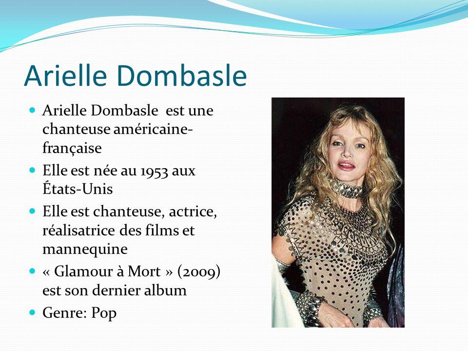 Arielle Dombasle Arielle Dombasle est une chanteuse américaine-française. Elle est née au 1953 aux États-Unis.