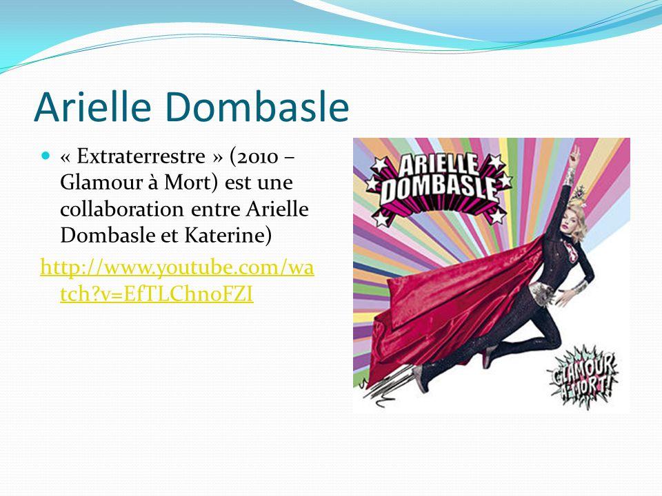 Arielle Dombasle « Extraterrestre » (2010 – Glamour à Mort) est une collaboration entre Arielle Dombasle et Katerine)
