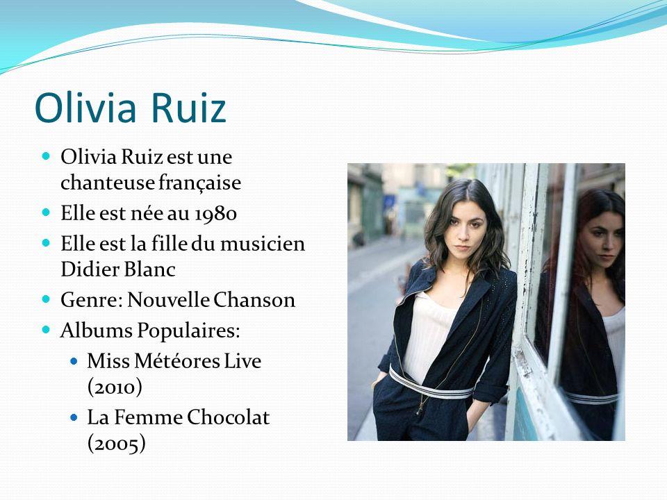 Olivia Ruiz Olivia Ruiz est une chanteuse française