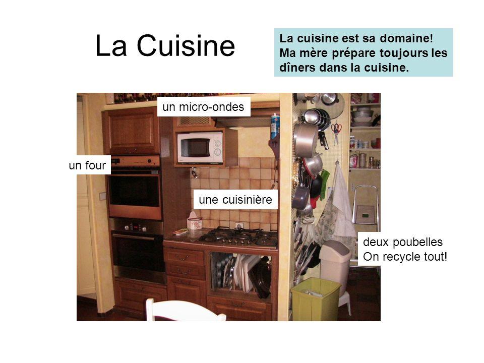 La Cuisine La cuisine est sa domaine! Ma mère prépare toujours les