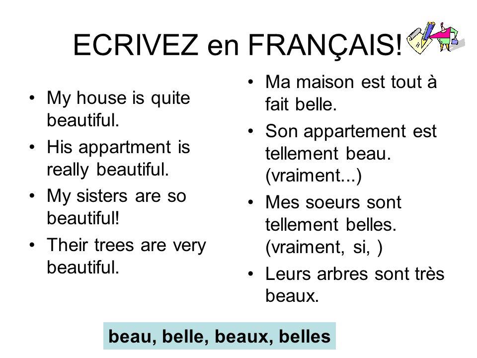 ECRIVEZ en FRANÇAIS! Ma maison est tout à fait belle.