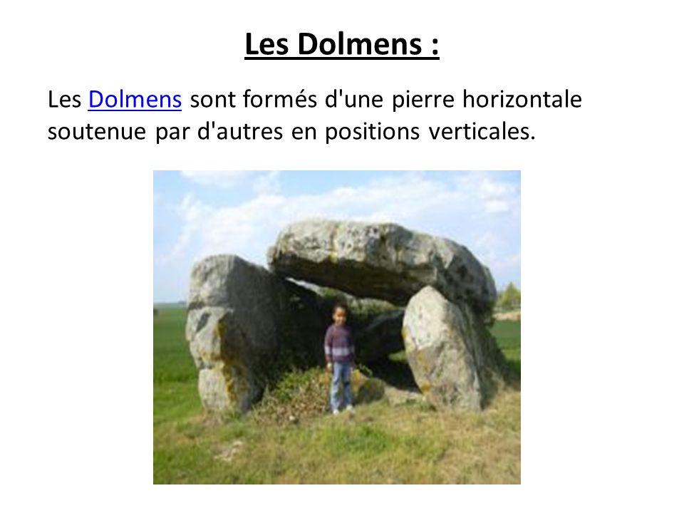 Les Dolmens : Les Dolmens sont formés d une pierre horizontale soutenue par d autres en positions verticales.