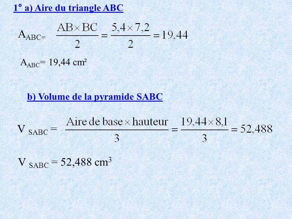 AABC= V SABC = V SABC = 52,488 cm3 1° a) Aire du triangle ABC