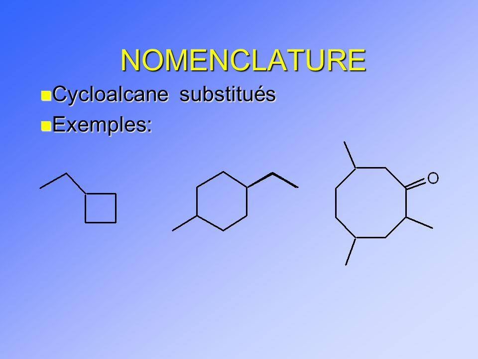 NOMENCLATURE Cycloalcane substitués Exemples: