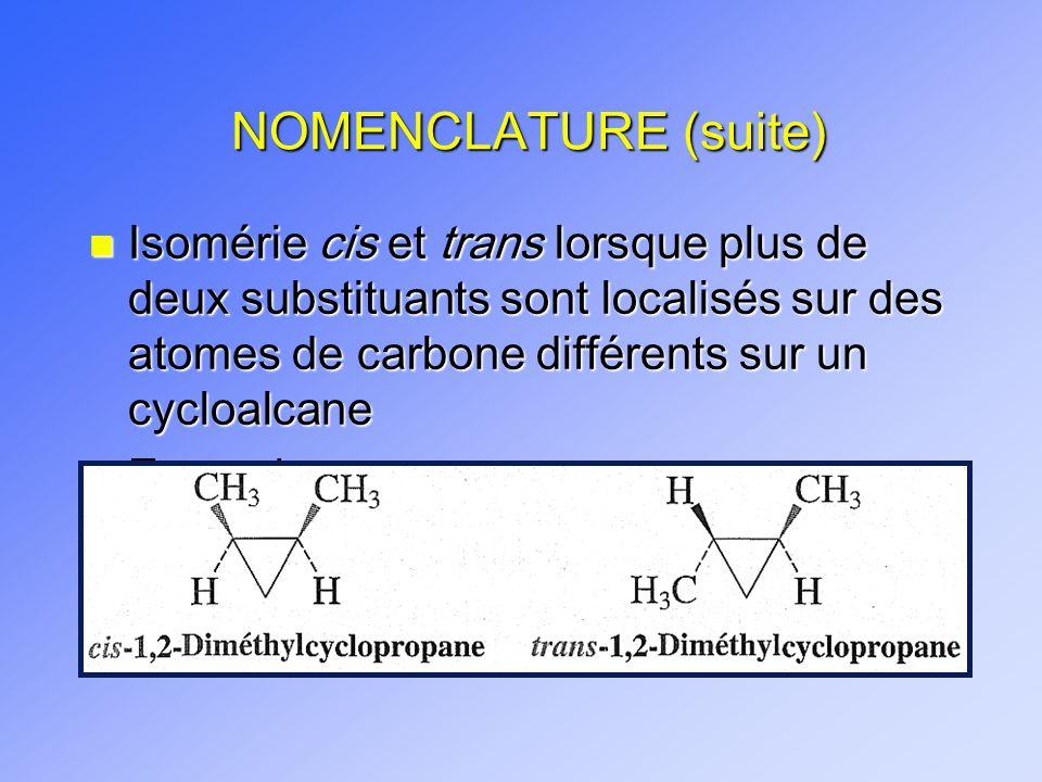 NOMENCLATURE (suite) Isomérie cis et trans lorsque plus de deux substituants sont localisés sur des atomes de carbone différents sur un cycloalcane.