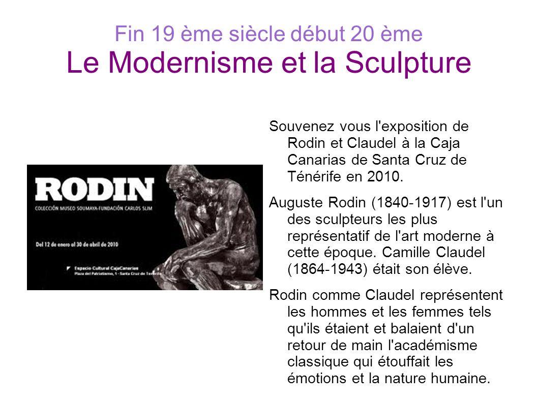Fin 19 ème siècle début 20 ème Le Modernisme et la Sculpture
