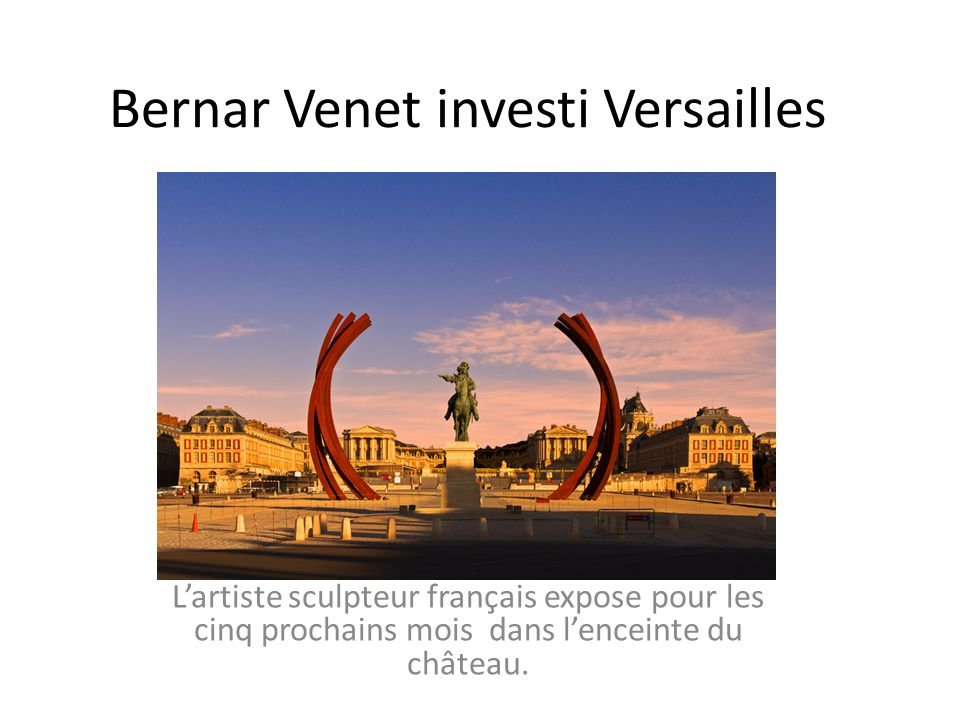 Bernar Venet investi Versailles