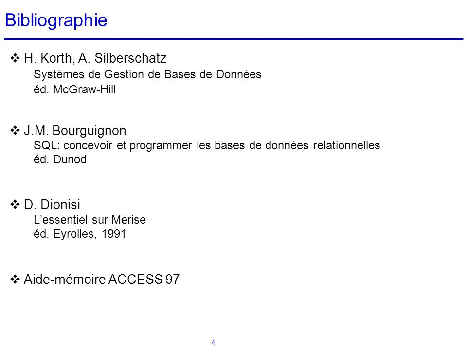 Bibliographie H. Korth, A. Silberschatz J.M. Bourguignon D. Dionisi