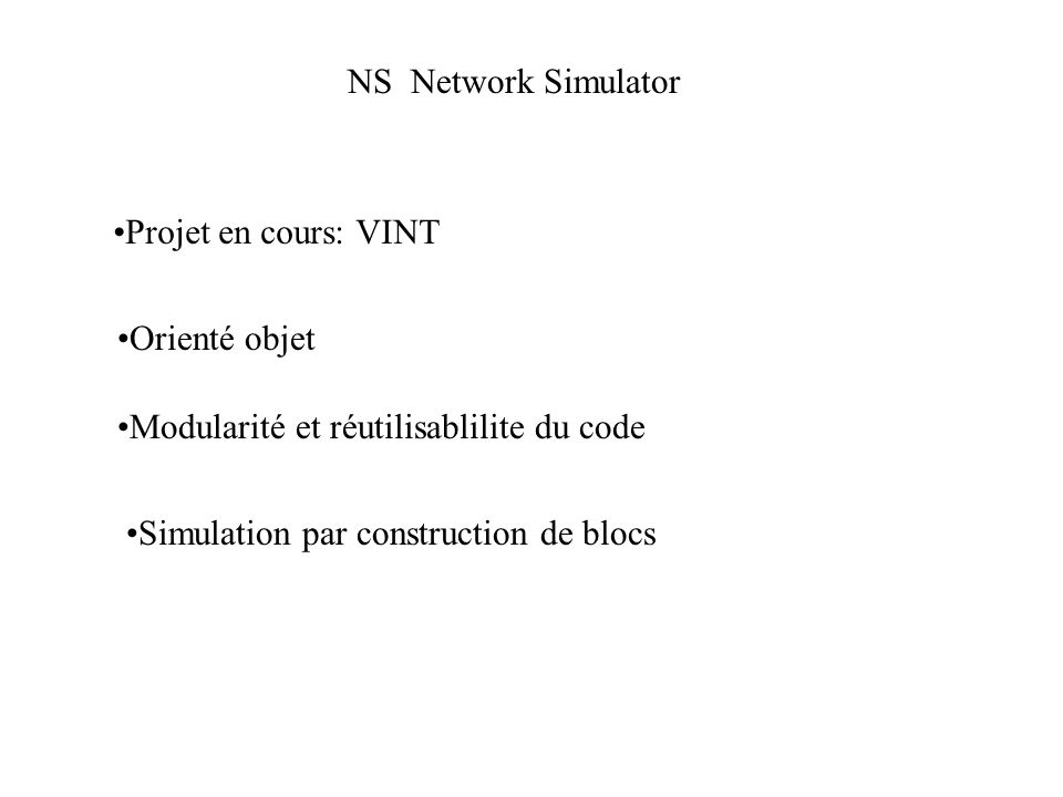 NS Network Simulator Projet en cours: VINT. Orienté objet. Modularité et réutilisablilite du code.