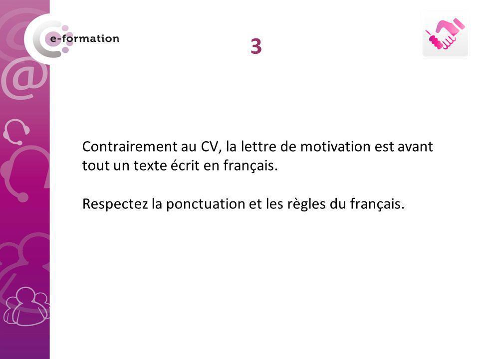 3 Contrairement au CV, la lettre de motivation est avant tout un texte écrit en français.