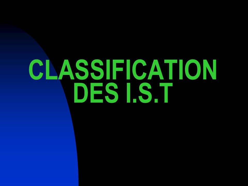 CLASSIFICATION DES I.S.T