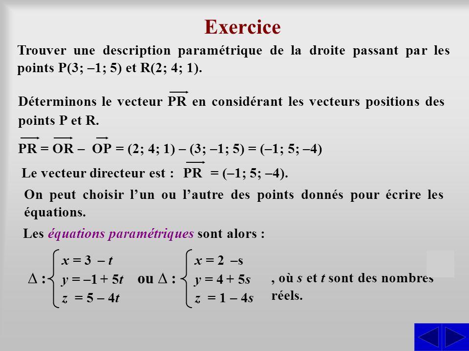 Exercice Trouver une description paramétrique de la droite passant par les points P(3; –1; 5) et R(2; 4; 1).
