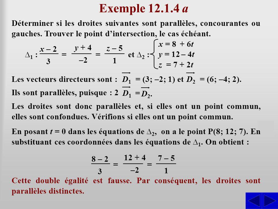 Exemple 12.1.4 a Déterminer si les droites suivantes sont parallèles, concourantes ou gauches. Trouver le point d'intersection, le cas échéant.
