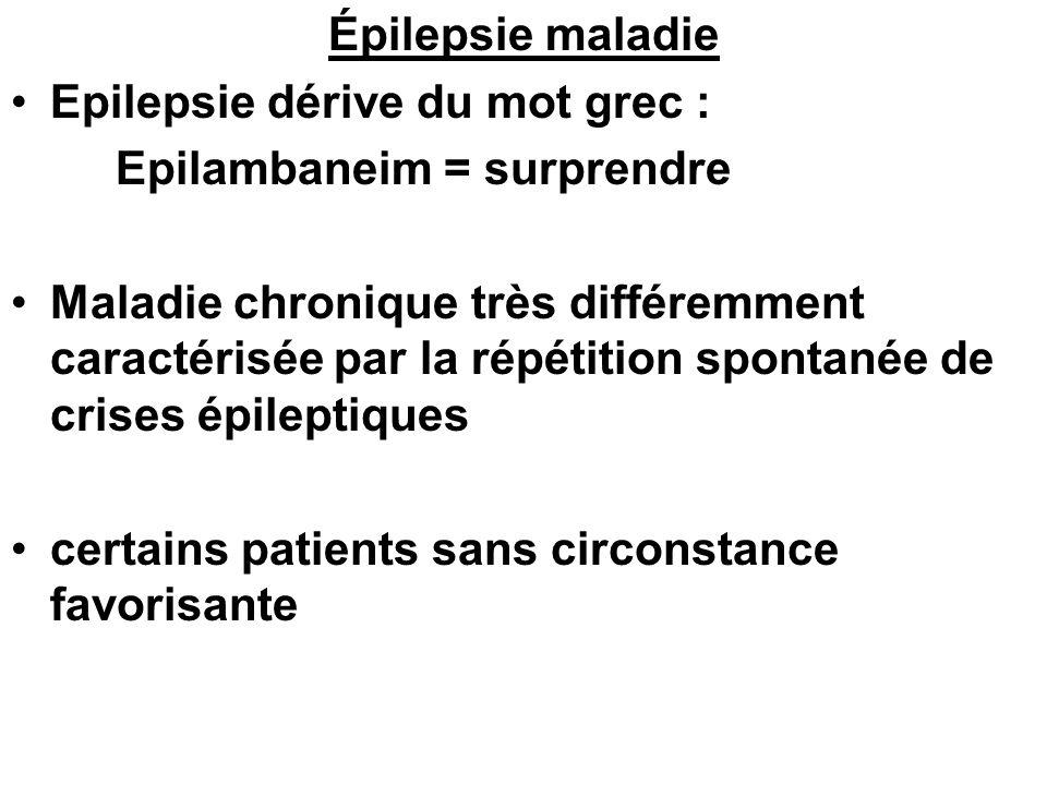 Épilepsie maladieEpilepsie dérive du mot grec : Epilambaneim = surprendre.