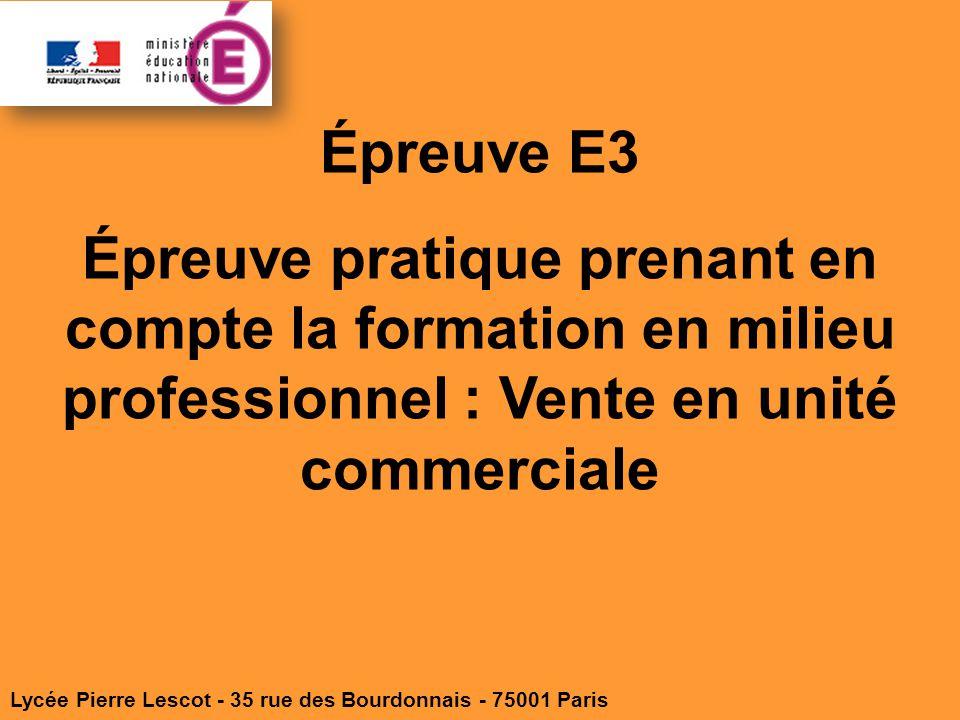 Épreuve E3 Épreuve pratique prenant en compte la formation en milieu professionnel : Vente en unité commerciale.