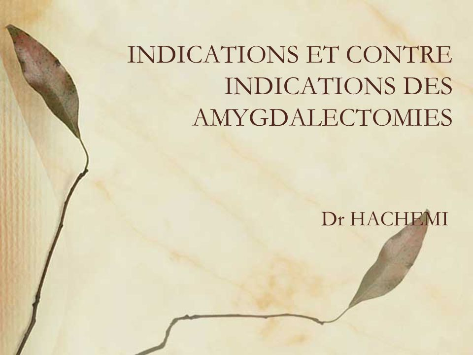 INDICATIONS ET CONTRE INDICATIONS DES AMYGDALECTOMIES